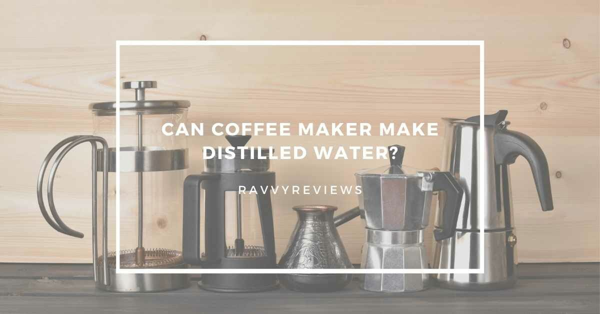 can-coffee-maker-make-distilled-water
